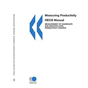 Measuring Productivity - OECD Manual: Measurement of Aggregate and Industry-level Productivity Growth