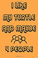 I Like My Turtle And Maybe 4 People Notebook Orange Cover Background : Simple Notebook,  Funny Gift , Decorative Journal for Turtle Lover: Notebook /Journal Gift,Decorative Pages,100 pages, 6x9, Soft cover, Mate Finish