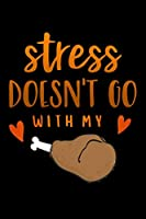 """Stress doesnt go with: Thanksgiving fried turkey leg Lined Notebook / Diary / Journal To Write In 6""""x9"""" for Thanksgiving. be Grateful Thankful Blessed this fall and get the pumpkin & Turkey ready."""