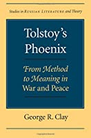 Tolstoy's Phoenix: From Method to Meaning in War and Peace (Studies in Russian Literature and Theory)