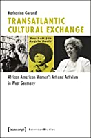 Transatlantic Cultural Exchange: African American Women's Art and Activism in West Germany (American Studies)