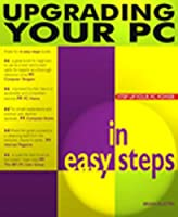 Upgrading Your PC in Easy Steps (In Easy Steps Series)