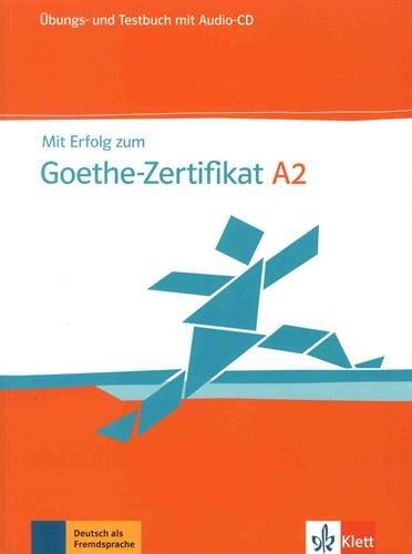 Mit Erfolg Zum Goethe-Zertifikat: Ubungs- Und Testbuch A2 Mit Audio-CD