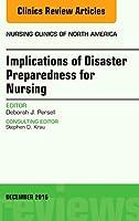 Implications of Disaster Preparedness for Nursing, An Issue of Nursing Clinics of North America, 1e (The Clinics: Nursing)