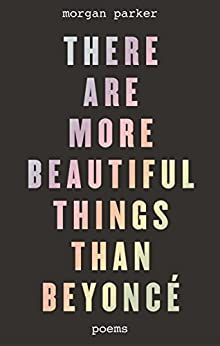 There Are More Beautiful Things Than Beyoncé by [Parker, Morgan]