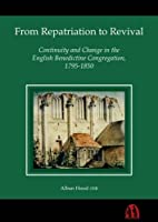 From Repatriation to Revival: Continuity and Change in the English Benedictine Congregation, 1795-1850