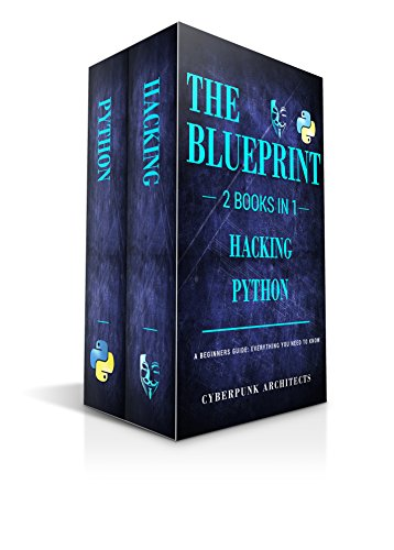 PYTHON and HACKING: 2 BOOKS IN 1: THE BLUEPRINT: Everything You Need To Know For Python and Hacking! (CyberPunk Blueprint Series) (English Edition)
