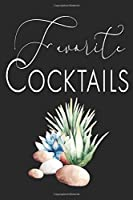 Favorite Cocktails: Blank Cocktail Recipe Organizer for Mixologists and Home Bartenders; Succulent Black Mixed Drink Recipe Journal to Record Your Favorites