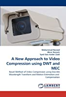 A New Approach to Video Compression using DWT and MEC: Novel Method of Video Compression using Discrete Wavelength Transform and Motion Estimation and  Compensation