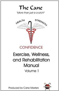 The Cane: Exercise, Wellness and Rehabilitation Manual by [House, Timothy, Vinciguerra, Bruce, Ruberto, John, Shuey, Mark]