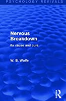 Nervous Breakdown (Psychology Revivals): Its Cause and Cure