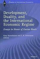 Development, Duality, and the International Economic Regime: Essays in Honor of Gustav Ranis (Studies in International Economics)