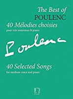 The Best of Poulenc - 40 Selected Songs: Voice and Piano Original Keys, Medium Voice