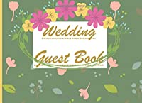 Wedding Guest Book: Excellent internal and cover designed Guest book with 150 Pages. It is For Wedding, Bridal Shower, Birthday, baby shower, Visitors, Cabin Rentals or Bed and Breakfast