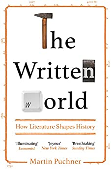 The Written World: How Literature Shaped History by [Puchner, Martin]