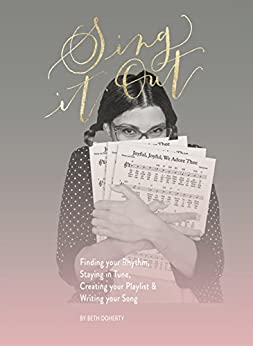 Sing It Out: Finding your Rhythm, Staying in Tune, Creating your Playlist, Writing your Song by [Doherty, Beth]