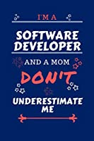 I'm A Software Developer And A Mom Don't Underestimate Me: Perfect Gag Gift For A Software Developer Who Happens To Be A Mom And NOT To Be Underestimated!   Blank Lined Notebook Journal   100 Pages 6 x 9 Format   Office   Work   Job   Humour and Banter  