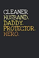 Cleaner. Daddy. Husband. Protector. Hero.: 6x9   notebook   dotgrid   120 pages   daddy   husband