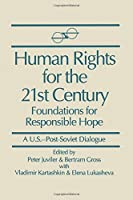 Human Rights for the 21st Century: Foundation for Responsible Hope (U.S.-Post-Soviet Dialogues) (A U.S.-Post-Soviet Dialogue)