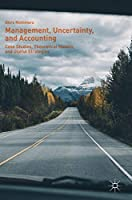 Management, Uncertainty, and Accounting: Case Studies, Theoretical Models, and Useful Strategies