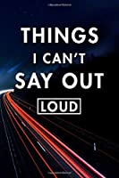 Things I Can't Say Out Loud: Blank Lined Journal Notebook, Size 6x9, Gift Idea for Boss, Employee, Coworker, Friends, Office, Gift Ideas, Familly, Entrepreneur: Cover 10, New Year Resolutions & Goals, Christmas, Birthday