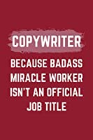 "Copywriter Because Badass Miracle Worker Isn't An Official Job Title: A Copywriter Journal Notebook to Take Notes, To-do List and Notepad (6"" x 9"" - 120 Pages)"