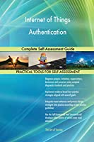 Internet of Things Authentication Complete Self-Assessment Guide