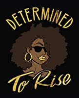"""Determined To Rise: Black Girl Magic Black Queen 7.5"""" x 9.25"""" Wide Ruled 200 Pages (Journal School Composition Notebook Book) (Black Queens NYC - School Composition Books)"""