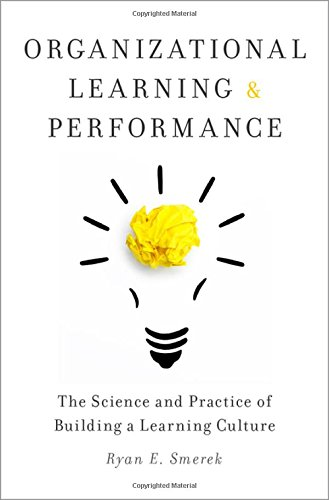 Download Organizational Learning and Performance: The Science and Practice of Building a Learning Culture 0190648376