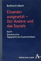 Einander ausgesetzt - Der Andere und das Soziale: Bd. II: Elemente einer Topografie des Zusammenlebens