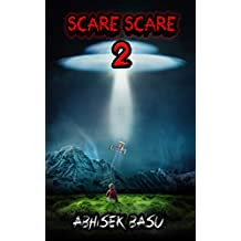 SCARE SCARE 2: An anthology of thirteen  terrifying short stories about ghosts, demons, monsters, time travelers and ALIENS!