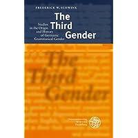 The Third Gender: Studies in the Origin and History of Germanic Grammatical Gender (Indogermanische Bibliothek. 3. Reihe: Untersuchungen)