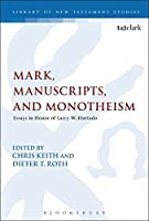 Mark, Manuscripts, and Monotheism: Essays in Honor of Larry W. Hurtado (The Library of New Testament Studies)