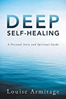 Deep Self-Healing: A Personal Story and Spiritual Guide