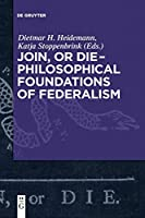 Join, or Die: Philosophical Foundations of Federalism
