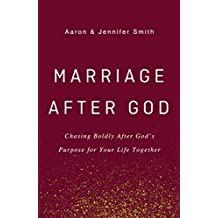 Marriage After God: Chasing Boldly After God's Purpose for Your Life Together