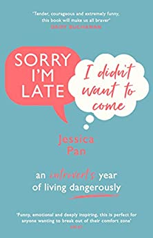 Sorry I'm Late, I Didn't Want to Come: An Introvert's Year of Living Dangerously by [Pan, Jessica]