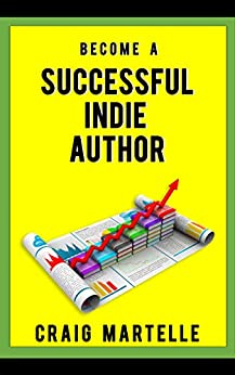 Become a Successful Indie Author: Work Toward Your Writing Dream by [Martelle, Craig]