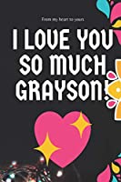 I love you so much Grayson Notebook Gift For Men and Boys: Lined Notebook / Journal Gift, 120 Pages, 6x9, Soft Cover, Matte Finish