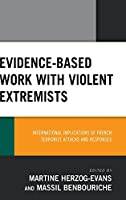 Evidence-Based Work With Violent Extremists: International Implications of French Terrorist Attacks and Responses