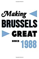Making Brussels Great Since 1988: College Ruled Journal or Notebook (6x9 inches) with 120 pages