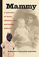 Mammy: A Century of Race, Gender, and Southern Memory