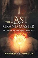 The Last Grand Master (Champion of the Gods)