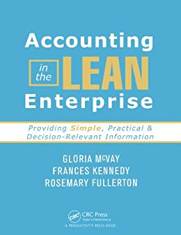 Accounting in the Lean Enterprise: Providing Simple, Practical, and Decision-Relevant Information by [McVay, Gloria, Kennedy, Frances, Fullerton, Rosemary]