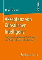 Akzeptanz von Kuenstlicher Intelligenz: Grundlagen intelligenter KI-Assistenten und deren vertrauensvolle Nutzung