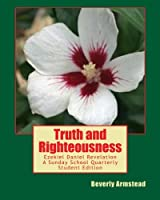 Truth and Righteousness: Ezekiel Daniel Revelation a Sunday School Quarterly Student Edition