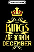 Composition Notebook: Kings Are Born In December  Journal/Notebook Blank Lined Ruled 6x9 100 Pages