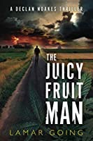 The Juicy Fruit Man: A Declan Noakes Thriller