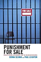 Punishment for Sale: Private Prisons, Big Business, and the Incarceration Binge: Private Prisons, Big Business, and the Incarceration Binge (Issues in Crime and Justice) (Issues in Crime & Justice)