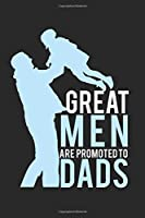 Great men are promoted to Dads!: Calendar, weekly planner, diary, notebook, book 105 pages in softcover. One week on one double page. For all appointments, notes and tasks that you want to take down and not forget. For 52 weeks.